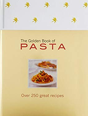 The Golden Book of Pasta: Over 250 Great Recipes 9780764165597