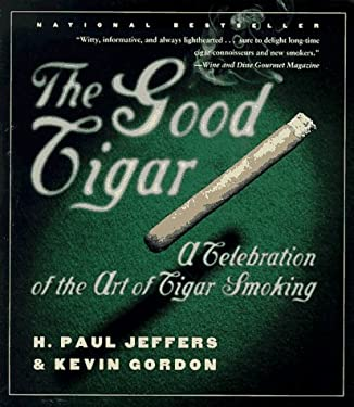 The Good Cigar: A Celebration of the Art of Cigar Smoking 9780767900362