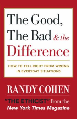 The Good, the Bad & the Difference: How to Tell the Right from Wrong in Everyday Situations 9780767908139
