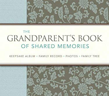 The Grandparent's Book of Shared Memories: Keepsake Album & Genealogy Instruction Book 9780762109845