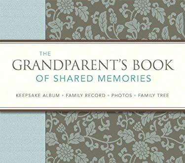 The Grandparent's Book of Shared Memories: Keepsake Album & Genealogy Instruction Book