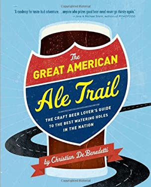 The Great American Ale Trail: The Craft Beer Lover's Guide to the Best Watering Holes in the Nation 9780762443758