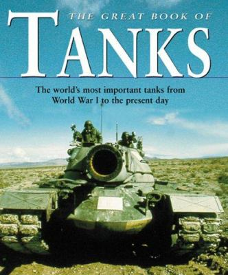 The Great Book of Tanks: The World's Most Important Tanks from World War I to the Present Day 9780760314753