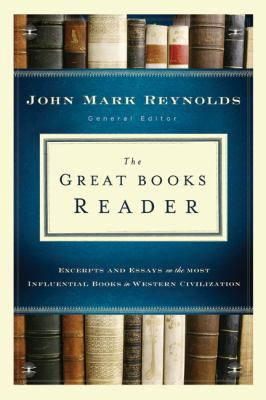 The Great Books Reader: Excerpts and Essays on the Most Influential Books in Western Civilization 9780764208522