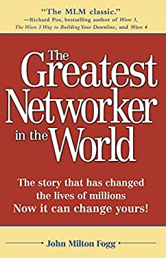 The Greatest Networker in the World: The Story That Has Changed the Lives of Millions Now It Can Change Yours!