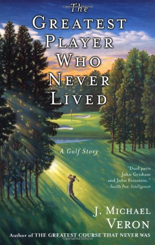 The Greatest Player Who Never Lived: A Golf Story 9780767907163