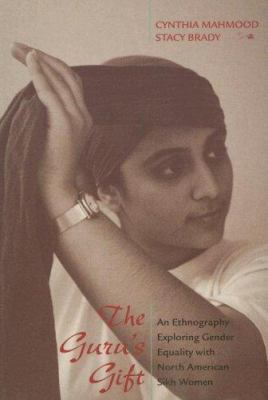 The Guru's Gift: An Ethnography Exploring Gender Equality with North American Sikh Women 9780767417815