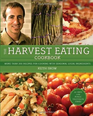 The Harvest Eating Cookbook: More Than 200 Recipes for Cooking with Seasonal Local Ingredients 9780762437412