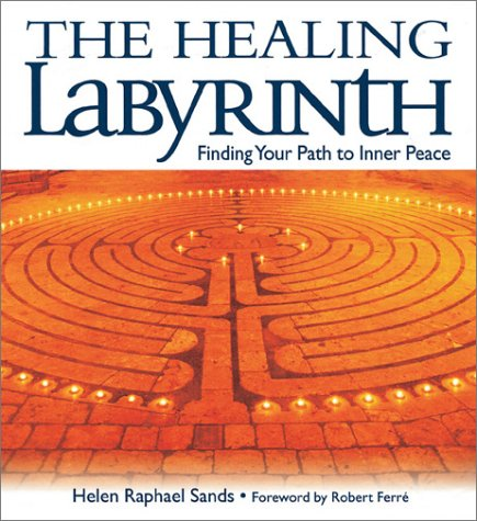 The Healing Labyrinth, the Healing Labyrinth: Finding Your Path to Inner Peace Finding Your Path to Inner Peace 9780764153259
