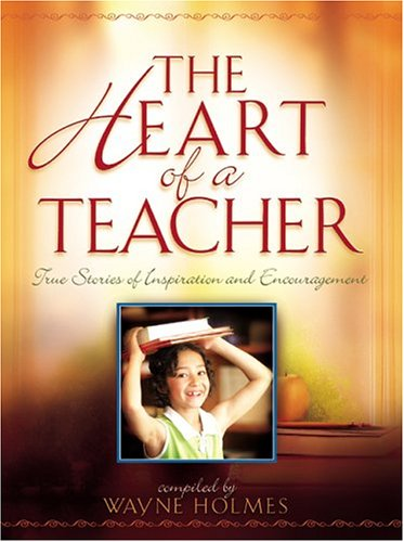 The Heart of a Teacher: True Stories of Inspiration and Encouragement 9780764229008