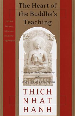 The Heart of the Buddha's Teaching: Transforming Suffering Into Peace, Joy & Liberation: The Four Noble Truths, the Noble Eightfold Path, and Other Ba 9780767903691