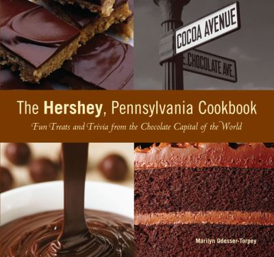 The Hershey, Pennsylvania Cookbook: Fun Treats and Trivia from the Chocolate Capital of the World 9780762741557