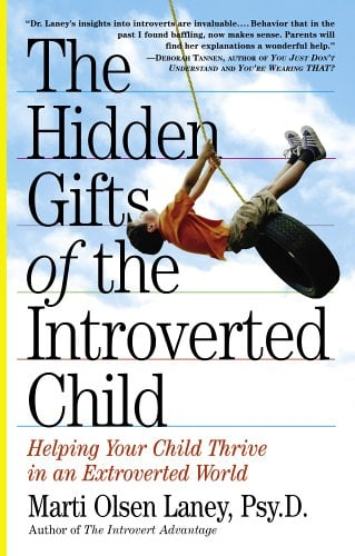 Hidden Gifts of the Introverted Child : Helping Your Child Thrive in an Extroverted World