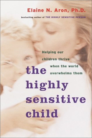 The Highly Sensitive Child: Helping Our Children Thrive When the World Overwhelms Them 9780767908726