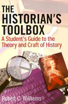 The Historian's Toolbox: A Student's Guide to the Theory and Craft of History 9780765610935