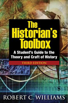 The Historian's Toolbox: A Student's Guide to the Theory and Craft of History 9780765633262