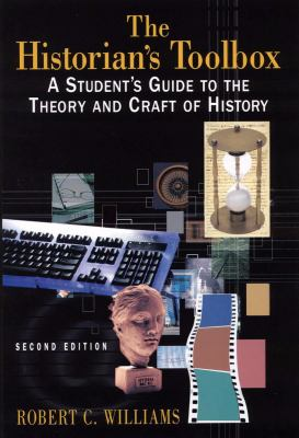 The Historian's Toolbox: A Student's Guide to the Theory and Craft of History, Second Edition 9780765620279
