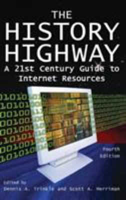 The History Highway: A 21st-Century Guide to Internet Resources, Fourth Edition 9780765616302