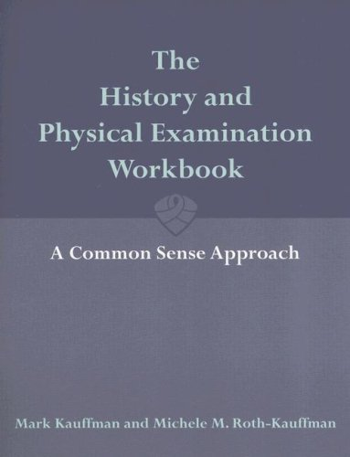 The History and Physical Examination Workbook: A Common Sense Approach 9780763743406