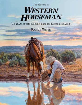 The History of Western Horseman: 75 Years of the World's Leading Horse Magazine 9780762777532