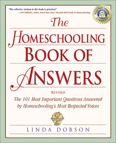 The Homeschooling Book of Answers: The 101 Most Important Questions Answered by Homeschooling's Most Respected Voices