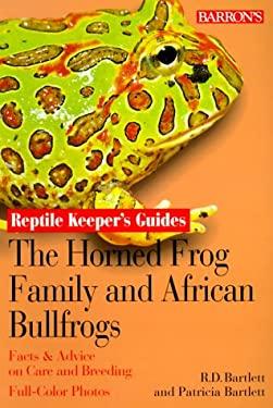The Horned Frog Family and the African Bullfrogs - Bartlett, Richard D. / Bartlett, Patricia / Bartlett, Patricia Pope