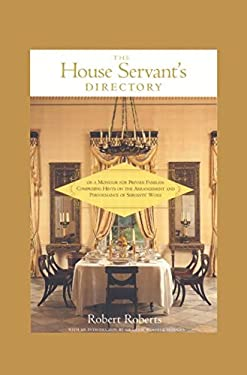 The House Servant's Directory: Or, a Monitor for Private Families : Comprising Hints on the Arrangement and Performance of Servants' Work Robert Roberts and Graham Russell Hodges