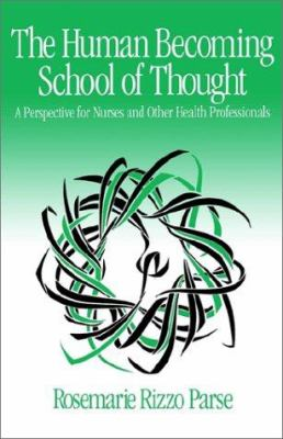 The Human Becoming School of Thought: A Perspective for Nurses and Other Health Professionals 9780761905837