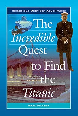 The Incredible Quest to Find the Titanic 9780766021914
