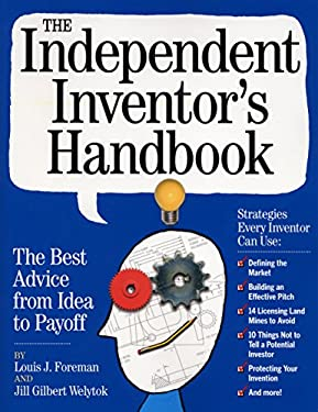 The Independent Inventor's Handbook: The Best Advice from Idea to Payoff 9780761149477