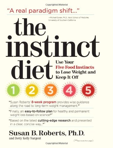 The Instinct Diet: Use Your Five Food Instincts to Lose Weight and Keep It Off 9780761150190