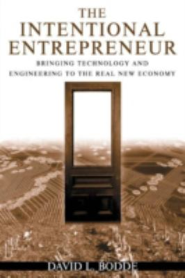 The Intentional Entrepreneur: Bringing Technology and Engineering to the Real New Economy 9780765614155