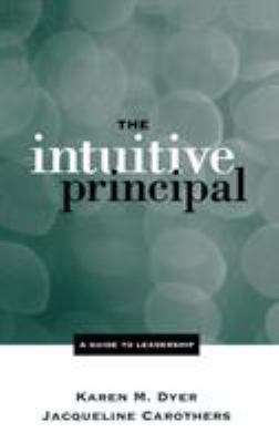 The Intuitive Principal: A Guide to Leadership 9780761975311