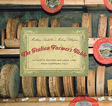 The Italian Farmer's Table: Authentic Recipes and Local Lore from Northern Italy 9780762752645
