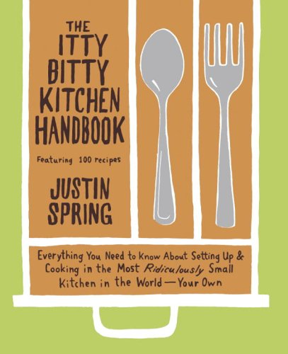 The Itty Bitty Kitchen Handbook: Everything You Need to Know about Setting Up & Cooking in the Most Ridiculously Small Kitchen in the World--Your Own 9780767920162