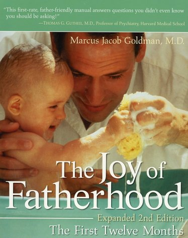 The Joy of Fatherhood, Expanded 2nd Edition: The First Twelve Months 9780761524243
