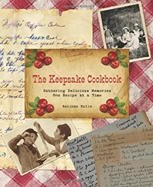 The Keepsake Cookbook: Gathering Delicious Memories One Recipe at a Time 9780762770076