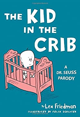 The Kid in the Crib: A Dr. Seuss Parody 9780762783045