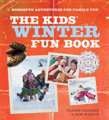 The Kids' Winter Fun Book: Homespun Adventures for Family Fun 9780764147265