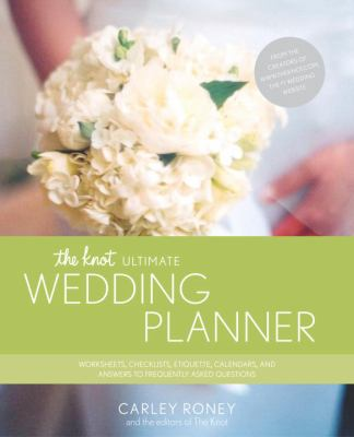 The Knot Ultimate Wedding Planner: Worksheets, Checklists, Etiquette, Calendars, and Answers to Frequently Asked Questions 9780767902472