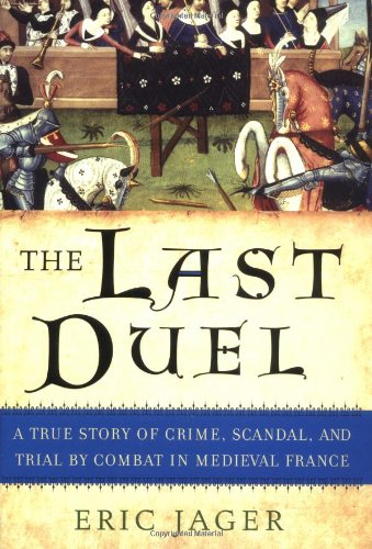 The Last Duel: A True Story of Crime, Scandal, and Trial by Combat in Medieval France 9780767914161