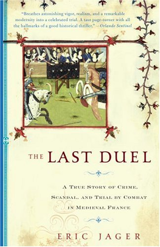 The Last Duel: A True Story of Crime, Scandal, and Trial by Combat in Medieval France 9780767914178