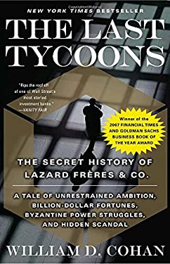 The Last Tycoons: The Secret History of Lazard Freres & Co. 9780767919791