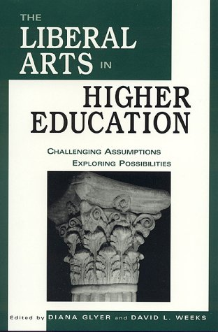 The Liberal Arts in Higher Education: Challenging Assumptions, Exploring Possibilities 9780761811640