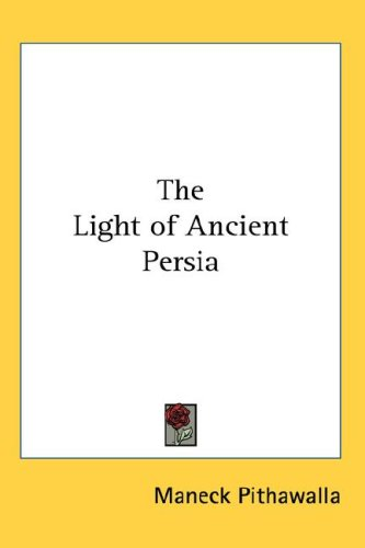 The Light of Ancient Persia 9780766191341