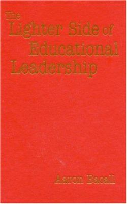 The Lighter Side of Educational Leadership 9780761978589
