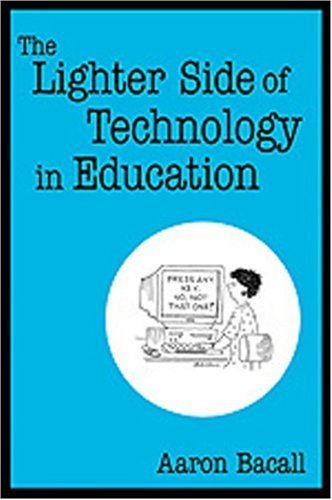 The Lighter Side of Technology in Education 9780761938033
