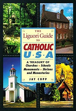 The Liguori Guide to Catholic U.S.A.: A Treasury of Churches, Schools, Monuments, Shrines, and Monasteries 9780764803710