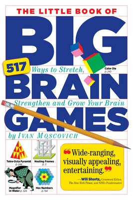 The Little Book of Big Brain Games: 517 Ways to Stretch, Strengthen and Grow Your Brain 9780761161738