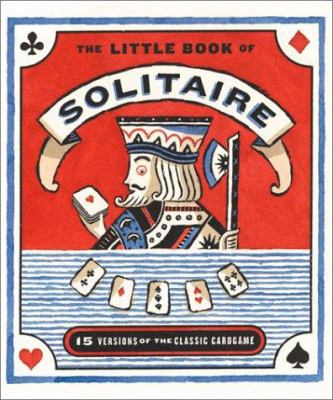 The Little Book of Solitaire: More Than Fifteen Versions of the Classic Card Game Complete Deck of Cards Attached [With Mini Card Deck]